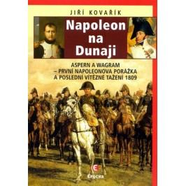 Kovařík Jiří: Napoleon na Dunaji - Aspern a Wagram - První Napoleonova porážka a poslední vítězné ta