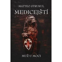 Strukul Matteo: Medičejští - Muž u moci