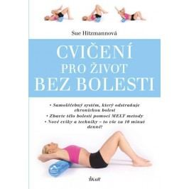 Hitzmannová Sue: Cvičení pro život bez bolesti