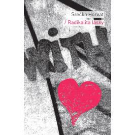 Horvat Srećko: Radikalita lásky