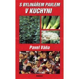 Váňa Pavel: S bylinářem Pavlem v kuchyni