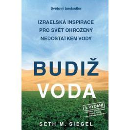 Siegel Seth M.: Budiž voda - Izraelská inspirace pro svět ohrožený nedostatkem vody