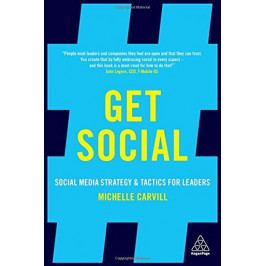 Carvill Michelle: Get Social: Social Media Strategy and Tactics for Leaders