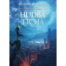Rothfuss Patrick: Hudba ticha - Kronika Královraha
