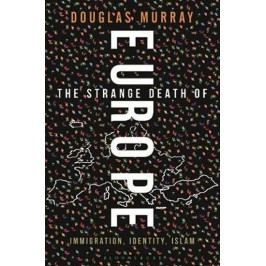 Murray Douglas: The Strange Death of Europe : Immigration, Identity, Islam