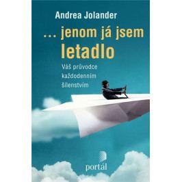 Jolander Andrea: Jenom já jsem letadlo - Váš průvodce každodenním šílenstvím