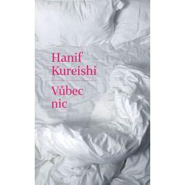 Kureishi Hanif: Vůbec nic