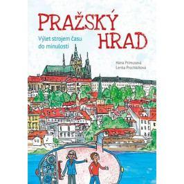 Primusová Hana, Procházková Lenka,: Pražský hrad - Výlet strojem času do minulosti