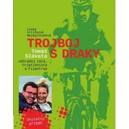 Vrtišková-Nejezchlebová Lenka: Trojboj s draky - Tomáše Slavata, náhradní táta, triatlonista a filan