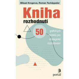 Krogerus Mikael, Tschäppeler Roman,: Kniha rozhodnutí - 50 grafických modelů pro strategické rozhodo