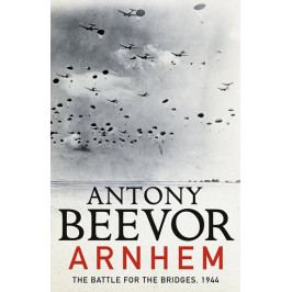 Beevor Antony: Arnhem : The Battle for the Bridges 1944