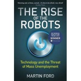 Ford Martin: The Rise of the Robots: Technology and the Threat of Mass Unemployment