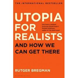 Bregman Rutger: Utopia for Realists: And How We Can Get There